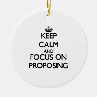 Keep Calm and focus on Proposing Ornaments