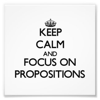 Keep Calm and focus on Propositions Photograph