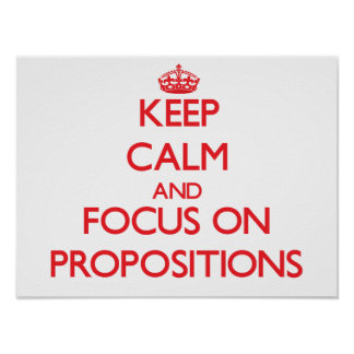 Keep Calm and focus on Propositions Poster
