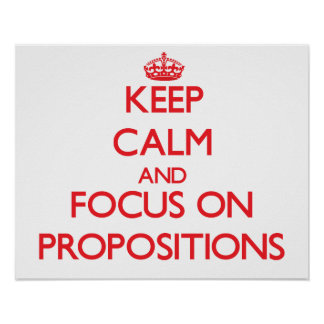 Keep Calm and focus on Propositions Print