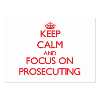 Keep Calm and focus on Prosecuting Business Card Templates