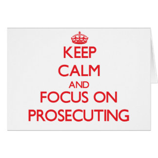 Keep Calm and focus on Prosecuting Greeting Card