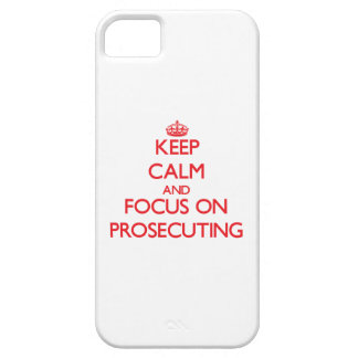 Keep Calm and focus on Prosecuting iPhone 5 Cover