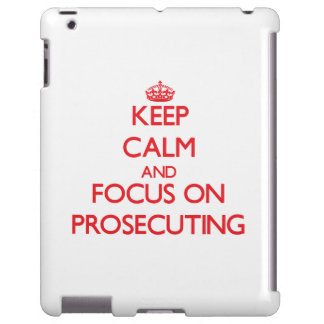 Keep Calm and focus on Prosecuting