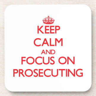 Keep Calm and focus on Prosecuting Coasters