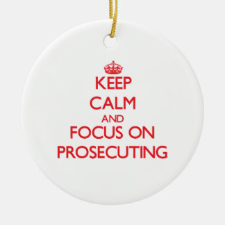 Keep Calm and focus on Prosecuting Christmas Tree Ornament