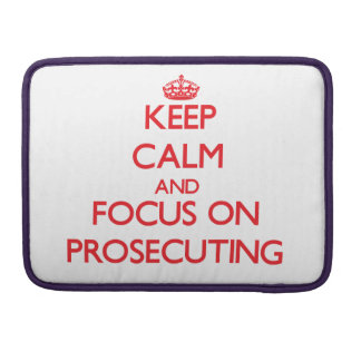 Keep Calm and focus on Prosecuting MacBook Pro Sleeves
