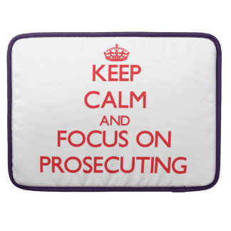 Keep Calm and focus on Prosecuting Sleeves For MacBook Pro
