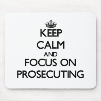 Keep Calm and focus on Prosecuting Mousepad