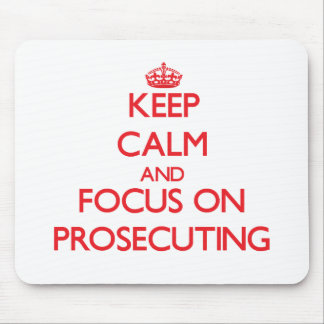 Keep Calm and focus on Prosecuting Mousepads