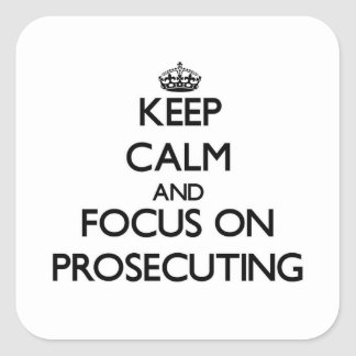 Keep Calm and focus on Prosecuting Square Stickers