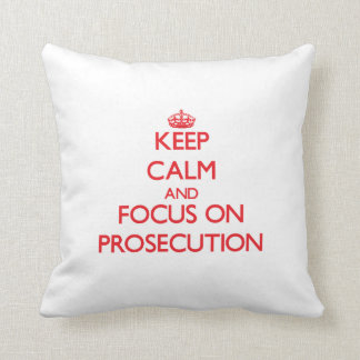 Keep Calm and focus on Prosecution Pillows