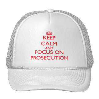 Keep Calm and focus on Prosecution Trucker Hat