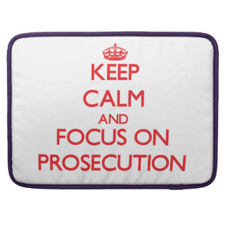 Keep Calm and focus on Prosecution Sleeves For MacBooks