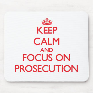Keep Calm and focus on Prosecution Mouse Pads