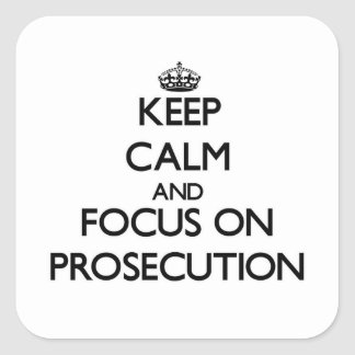 Keep Calm and focus on Prosecution Square Sticker