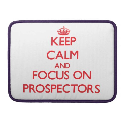 Keep Calm and focus on Prospectors Sleeves For MacBook Pro