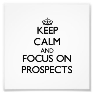 Keep Calm and focus on Prospects Photo Art