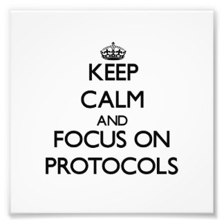 Keep Calm and focus on Protocols Photo Art