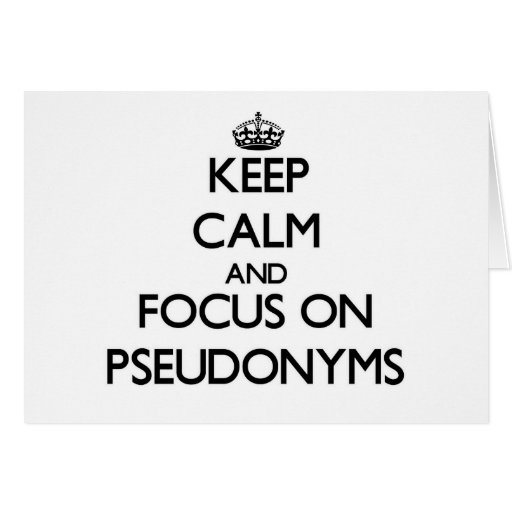 Keep Calm and focus on Pseudonyms Greeting Cards