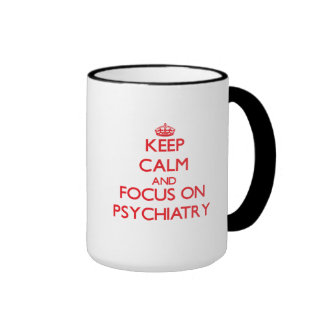 Keep Calm and focus on Psychiatry Ringer Mug