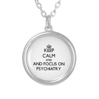 Keep calm and focus on Psychiatry Silver Plated Necklace