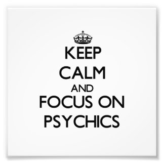 Keep Calm and focus on Psychics Photographic Print