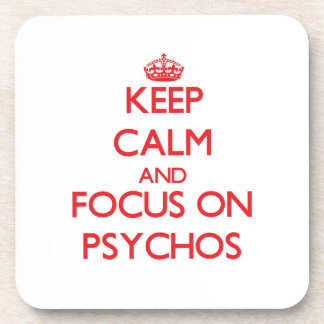 Keep Calm and focus on Psychos Beverage Coaster