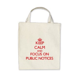 Keep Calm and focus on Public Notices Bags