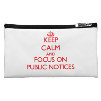 Keep Calm and focus on Public Notices Cosmetic Bags