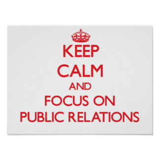 Keep Calm and focus on Public Relations Poster