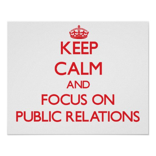 Keep Calm and focus on Public Relations Posters