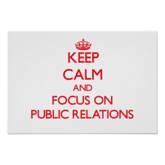 Keep Calm and focus on Public Relations Print