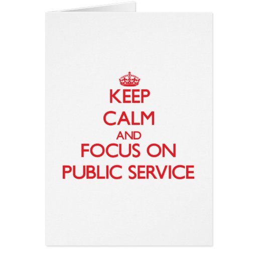 Keep Calm and focus on Public Service Cards