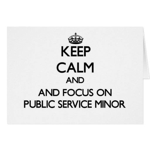 Keep calm and focus on Public Service Minor Cards