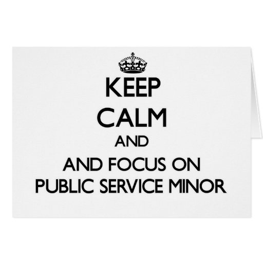 Keep calm and focus on Public Service Minor Greeting Cards