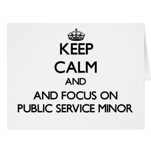 Keep calm and focus on Public Service Minor Greeting Card