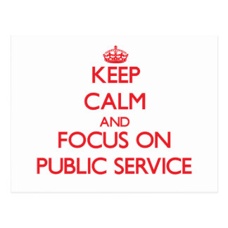 Keep Calm and focus on Public Service Post Card