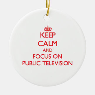 Keep Calm and focus on Public Television Christmas Ornament