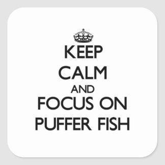 Keep Calm and focus on Puffer Fish Square Sticker