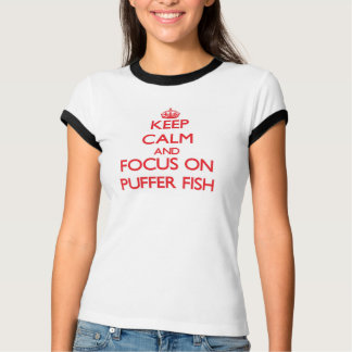 Keep Calm and focus on Puffer Fish Tee Shirt