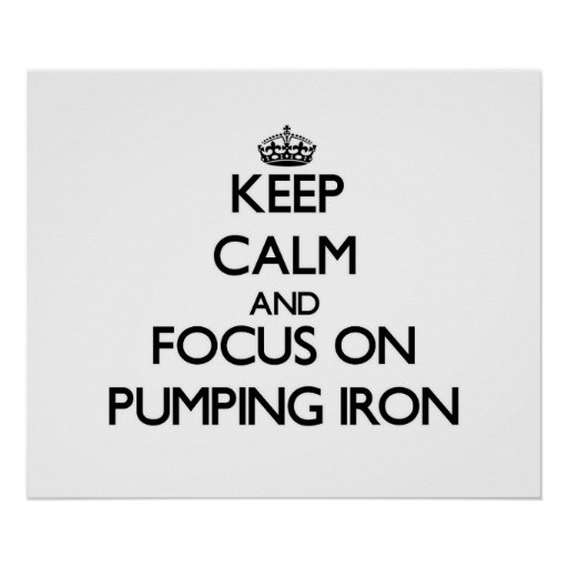Keep Calm and focus on Pumping Iron Print