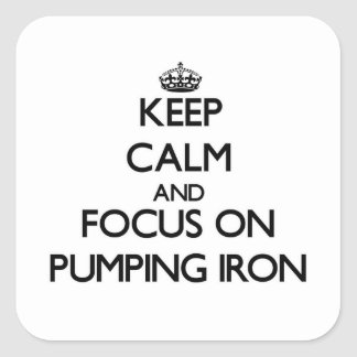 Keep Calm and focus on Pumping Iron Square Sticker