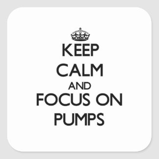 Keep Calm and focus on Pumps Square Sticker