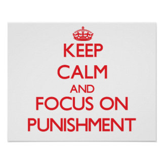 Keep Calm and focus on Punishment Print