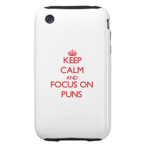 Keep Calm and focus on Puns iPhone 3 Tough Cases