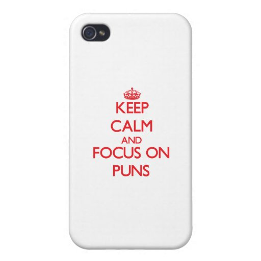 Keep Calm and focus on Puns iPhone 4 Cases