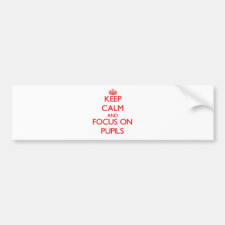 Keep Calm and focus on Pupils Bumper Stickers