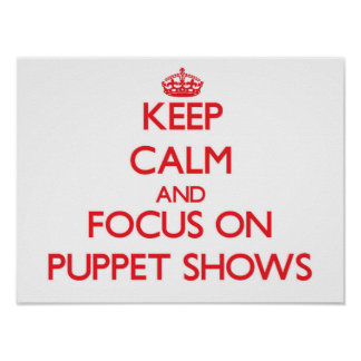 Keep Calm and focus on Puppet Shows Posters