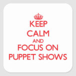 Keep Calm and focus on Puppet Shows Square Stickers